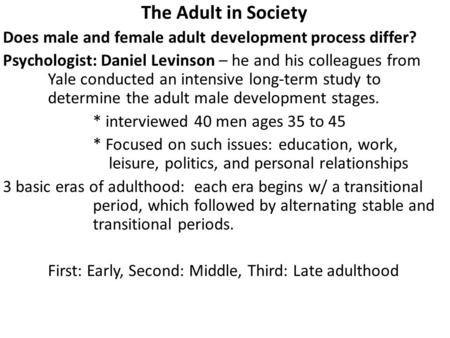 The Adult in Society Does male and female adult development process differ? Psychologist: Daniel Levinson – he and his colleagues from Yale conducted an.