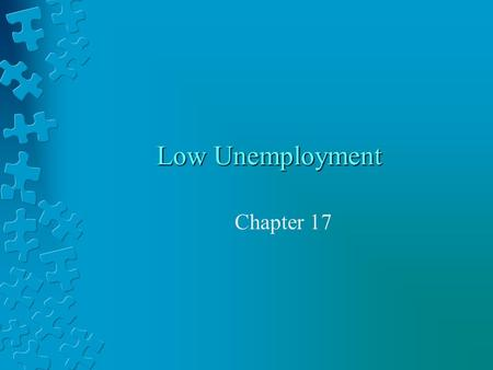 Low Unemployment Chapter 17. Unemployment Rate An indication of the health of the economy Falling rate = improved economy Increasing rate = worsening.