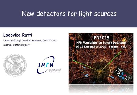 New detectors for light sources Lodovico Ratti Università degli Studi di Pavia and INFN Pavia