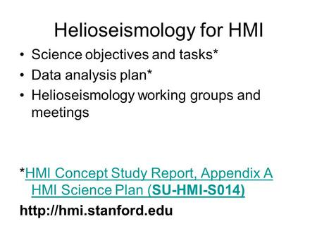 Helioseismology for HMI Science objectives and tasks* Data analysis plan* Helioseismology working groups and meetings *HMI Concept Study Report, Appendix.
