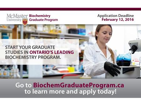 Graduate Information Night, January 20, 2016 Graduate Program in Biochemistry at McMaster University Brian Coombes, PhD Associate Chair and Assistant.