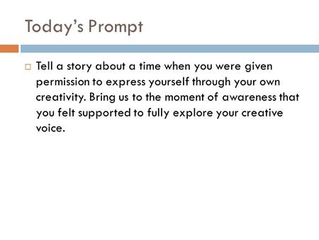 Today's Prompt  Tell a story about a time when you were given permission to express yourself through your own creativity. Bring us to the moment of awareness.