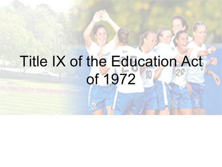 Title IX of the Education Act of 1972. Prohibits sex discrimination in most school activities including curriculum, faculty hiring and student athletic.