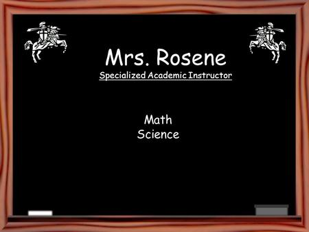 Mrs. Rosene Specialized Academic Instructor Math Science.