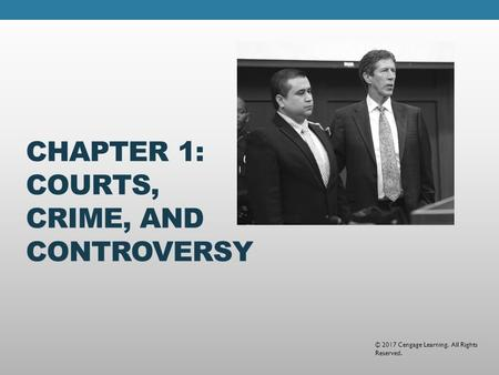 CHAPTER 1: COURTS, CRIME, AND CONTROVERSY © 2017 Cengage Learning. All Rights Reserved.