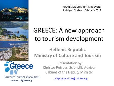 MINISTRY OF CULTURE AND TOURISM www.visitgreece.gr GREECE: A new approach to tourism development Hellenic Republic Ministry of Culture and Tourism Presentation.
