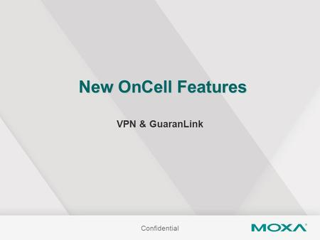 Confidential New OnCell Features VPN & GuaranLink.