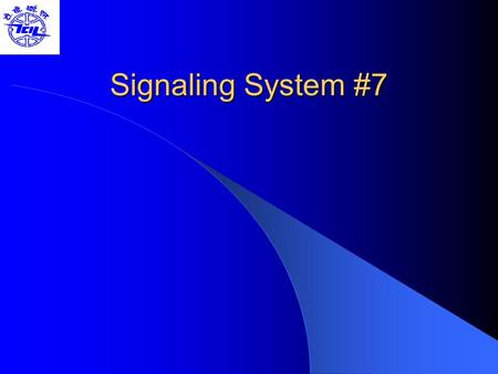 Signaling System #7. Contents Types of Signaling SS7 Signaling SS7 Protocol Architecture SS7 Network Architecture Basic Call Setup SS7 Applications SS7/IP.