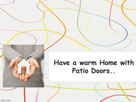 Have a warm Home with Patio Doors... An average temperature of Dallas at the end of every year (November & December) will be 14 0 -19 0 c, which is very.