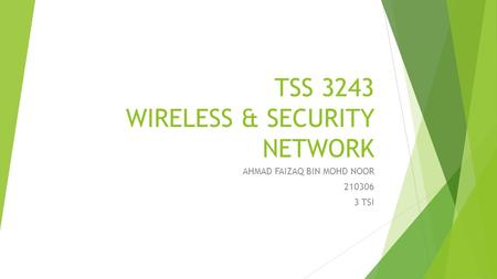 TSS 3243 WIRELESS & SECURITY NETWORK AHMAD FAIZAQ BIN MOHD NOOR 210306 3 TSI.