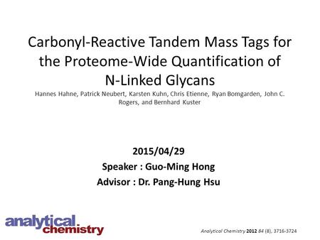 Carbonyl-Reactive Tandem Mass Tags for the Proteome-Wide Quantification of N-Linked Glycans Hannes Hahne, Patrick Neubert, Karsten Kuhn, Chris Etienne,
