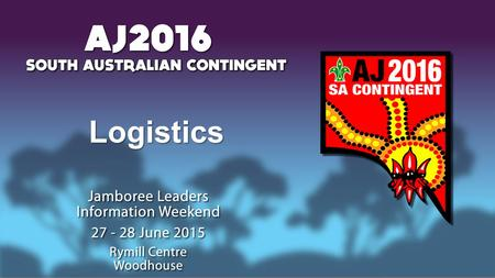 Logistics. Transport - Personal Troops will be travelling to & from AJ2016 via Coach Dedicated central pick up locations per troop*Dedicated central pick.