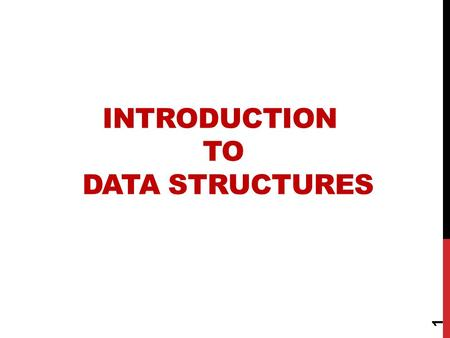 INTRODUCTION TO DATA STRUCTURES 1. DATA STRUCTURES A data structure is a scheme for organizing data in the memory of a computer. Some of the more commonly.