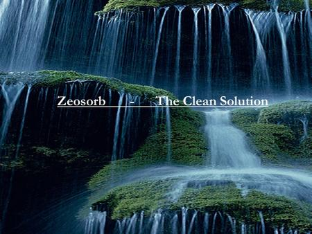 Zeosorb - The Clean Solution. AMAZING REVOLUTION!! LATEST STATE OF THE ART 3 IN 1 SOLUTIONS Zeosorb FOR YOUR WATER FILTERATION UNITS.