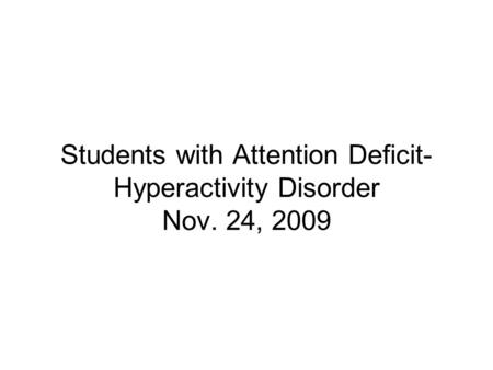 Students with Attention Deficit- Hyperactivity Disorder Nov. 24, 2009.