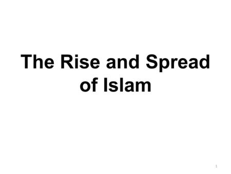 The Rise and Spread of Islam 1. Origins The religion of Islam was founded in present-day Saudi Arabia around 600 AD. 2.