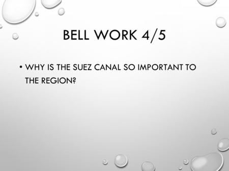 BELL WORK 4/5 WHY IS THE SUEZ CANAL SO IMPORTANT TO THE REGION?