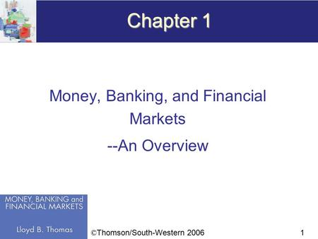 1 Chapter 1 Money, Banking, and Financial Markets --An Overview © Thomson/South-Western 2006.