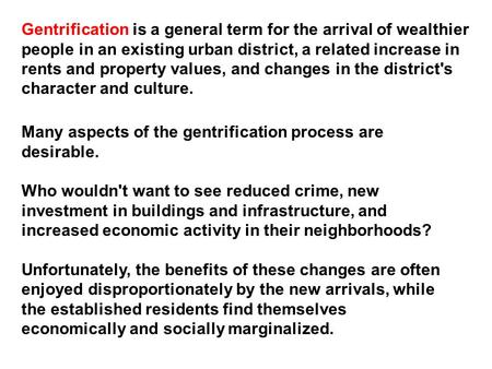 Gentrification is a general term for the arrival of wealthier people in an existing urban district, a related increase in rents and property values, and.