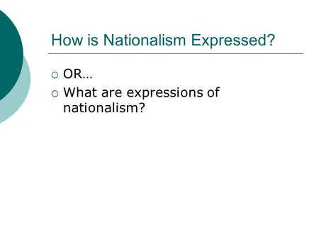 How is Nationalism Expressed?  OR…  What are expressions of nationalism?