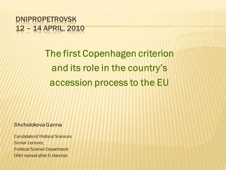 The first Copenhagen criterion and its role in the country's accession process to the EU Shcholokova Ganna Candidate of Political Sciences Senior Lecturer,