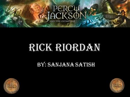 Rick Riordan By: Sanjana Satish. Rick Riordan Heroes of Olympus Percy Jackson and the Olympians.