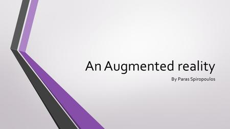 An Augmented reality By Paras Spiropoulos. What is Augmented Reality? Augmented reality is a reality superimpose into a computer of a physical, real-world.