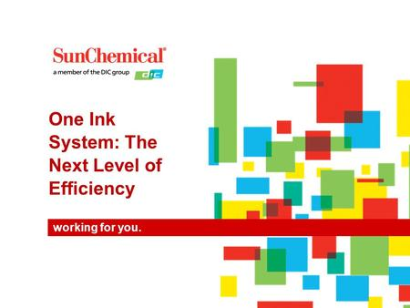 Working for you. One Ink System: The Next Level of Efficiency.