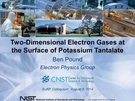 Two-Dimensional Electron Gases at the Surface of Potassium Tantalate Ben Pound Electron Physics Group SURF Colloquium, August 8, 2014.