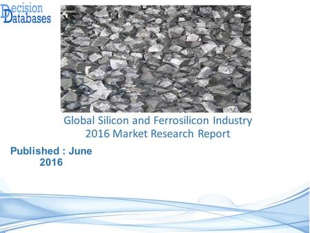 Worldwide Silicon and Ferrosilicon Industry- Size, Share and Market Forecasts 2021