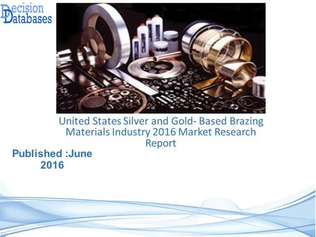 United States Silver and Gold- Based Brazing Materials Industry 2016 Market Research Report