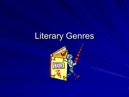 Literary Genres. What is a Genre? When you speak about genre and literature, genre means a category, or kind of story.