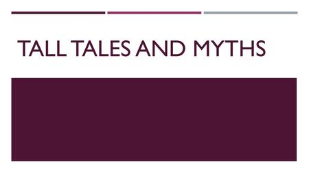 TALL TALES AND MYTHS. TALL TALE  What is it? A type of folk tale that is characterized by hyperbole, or making an exaggeration or overstatement.