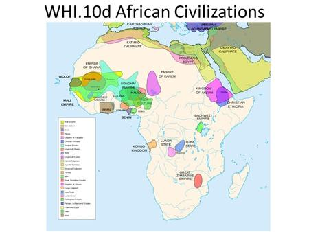 WHI.10d African Civilizations. Essential Questions What were the characteristics of civilization in sub- Saharan Africa during the medieval period?