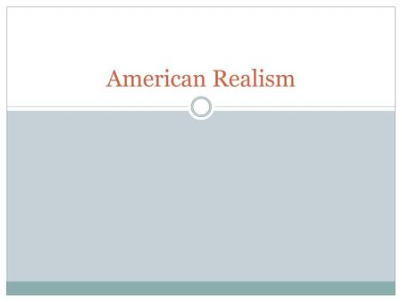 American Realism. What is Realism? Influenced by the Civil War and westward expansion. A reaction to the improbable plots and language found in Romanticism.