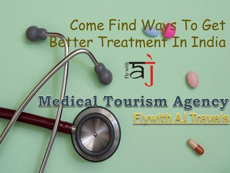 Come Find Ways To Get Better Treatment <strong>In</strong> <strong>India</strong>. Popularity of Medical Tourism  Medical tourism, alternatively called health tourism and wellness tourism,