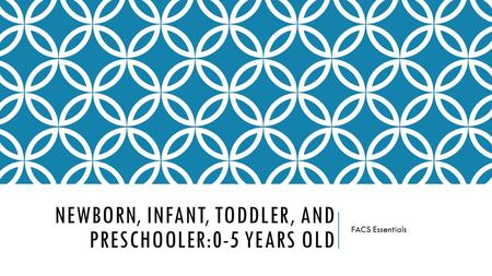 NEWBORN, INFANT, TODDLER, AND PRESCHOOLER:0-5 YEARS OLD FACS Essentials.