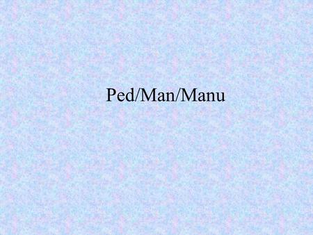 Ped/Man/Manu. Bears and tigers are examples of these.