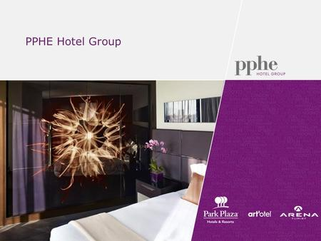 "PPHE Hotel Group. Portfolio of Hotels - EMEA 2 Park Plaza Hotels & Resorts Affordable Luxury ""Full Service"" upscale hotels - Design led offering a blend."