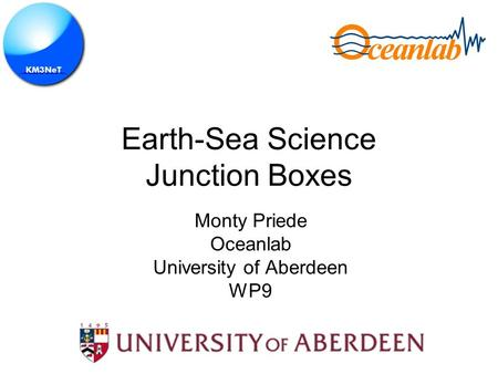 Earth-Sea Science Junction Boxes Monty Priede Oceanlab University of Aberdeen WP9.
