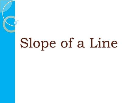 Slope of a Line. Slopes are commonly associated with mountains.