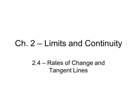 Ch. 2 – Limits and Continuity 2.4 – Rates of Change and Tangent Lines.