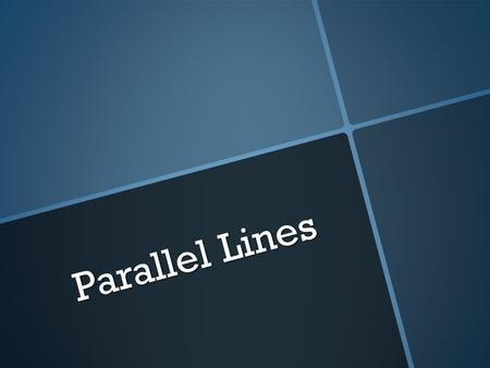 Parallel Lines.   Two lines that have the same slope.   If you graph them they will never intersect.   We can find the equation of a line parallel.