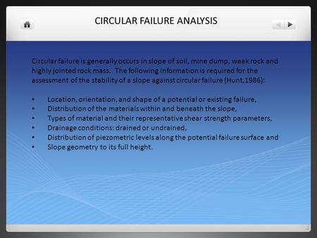 CIRCULAR FAILURE ANALYSIS Circular failure is generally occurs in slope of soil, mine dump, weak rock and highly jointed rock mass. The following information.