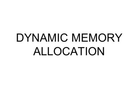 DYNAMIC MEMORY ALLOCATION. Disadvantages of ARRAYS MEMORY ALLOCATION OF ARRAY IS STATIC: Less resource utilization. For example: If the maximum elements.