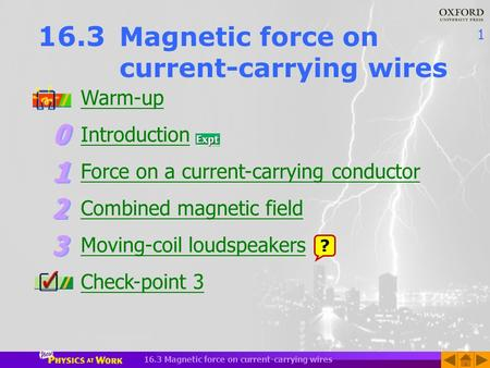 1 16.3 Magnetic force on current-carrying wires Warm-up Introduction Force on a current-carrying conductor Combined magnetic field Moving-coil loudspeakers.