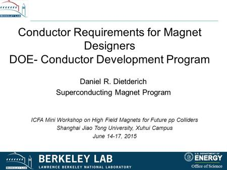 Conductor Requirements for Magnet Designers DOE- Conductor Development Program Daniel R. Dietderich Superconducting Magnet Program Office of Science ICFA.