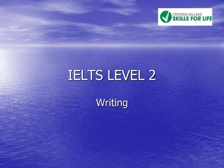 IELTS LEVEL 2 Writing.  60 minutes - two tasks  Task 1 - 20 minutes - write at least 150 words.  Task 2 - 40 minutes - write at least 250 words. 