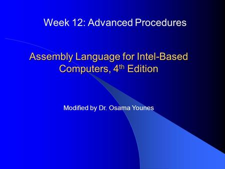 Assembly Language for Intel-Based Computers, 4 th Edition Week 12: Advanced Procedures Modified by Dr. Osama Younes.