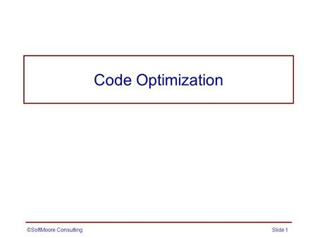 ©SoftMoore ConsultingSlide 1 Code Optimization. ©SoftMoore ConsultingSlide 2 Code Optimization Code generation techniques and transformations that result.